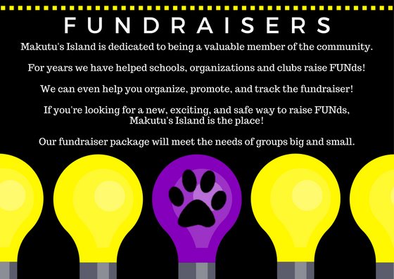 Fundraisers at Makutus Island. Makutus Island is dedicated to being a valuable member of the community. For years we have helped schools, organizations and clubs raise funds! Makutus Island is the place! Our fundraiser package will meet the needs of groups big and small.